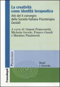 La creatività come identità terapeutica. Atti del 2º Convegno della Società Italiana Psicoterapia Gestalt