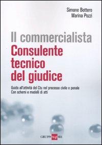 Il commercialista. Consulente tecnico del giudice. Guida all'attività del CTU nel processo civile e penale. Con schemi e modelli di atti