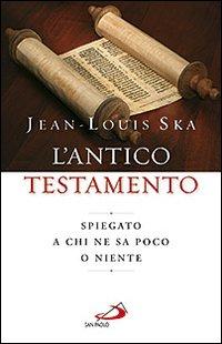 L'Antico Testamento. Spiegato a chi ne sa poco o niente