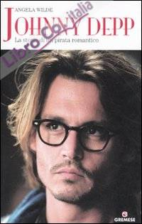Johnny Depp. La storia di un pirata romantico