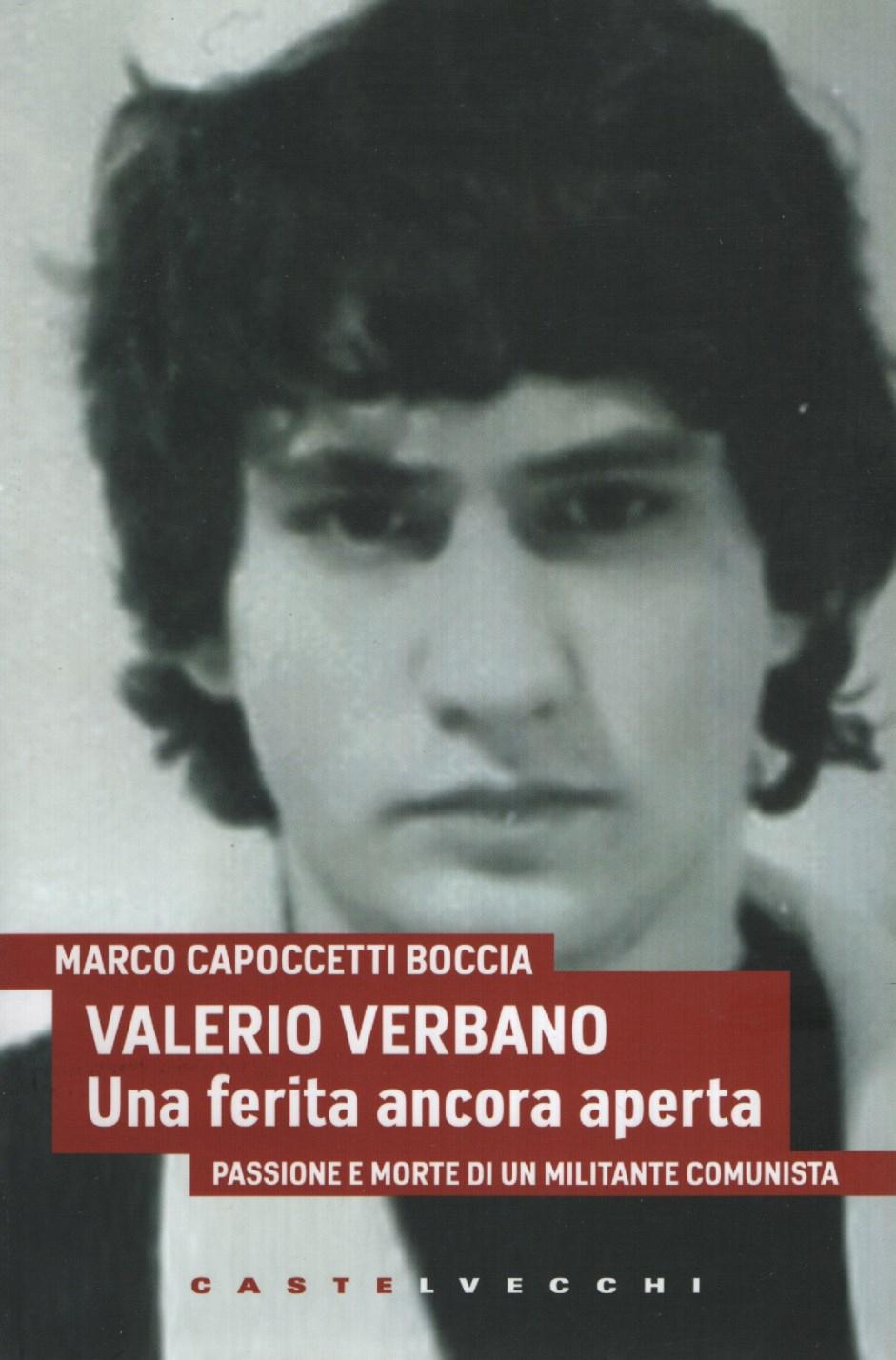 Valerio Verbano. Una ferita ancora aperta. Passione e morte di un militante comunista
