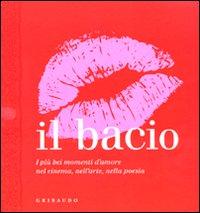 Il bacio. I più bei momenti d'amore nel cinema, nell'arte, nella poesia. Ediz. illustrata