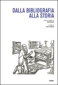Dalla bibliografia alla storia. Studi in onore di Ugo Rozzo