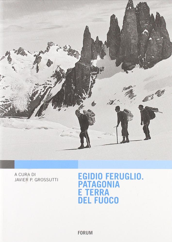 Egidio Feruglio. Patagonia e Terra del fuoco