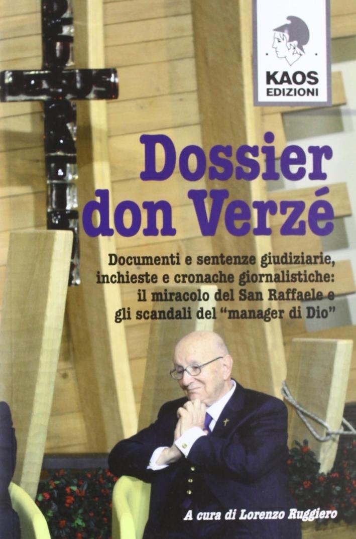 Dossier don Verzé. Opere, miracoli, maneggi e scandali di un prete manager col dio denaro