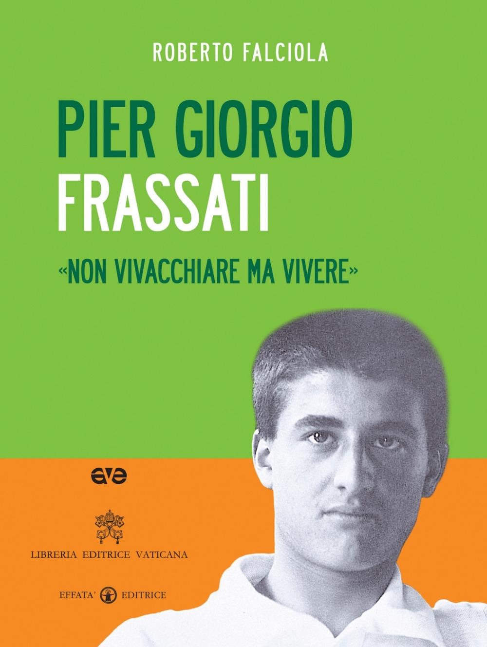 Pier Giorgio Frassati. «Non vivacchiare ma vivere». Con DVD