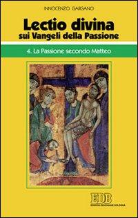 «Lectio divina» sui Vangeli della passione. Vol. 4: La passione secondo Matteo