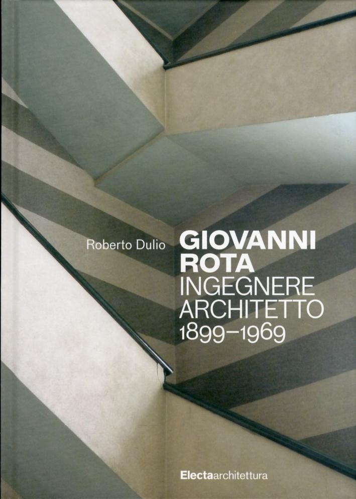 Giovanni Rota. Ingegnere, Architetto 1899-1969. [Edizione Italiana e Inglese].