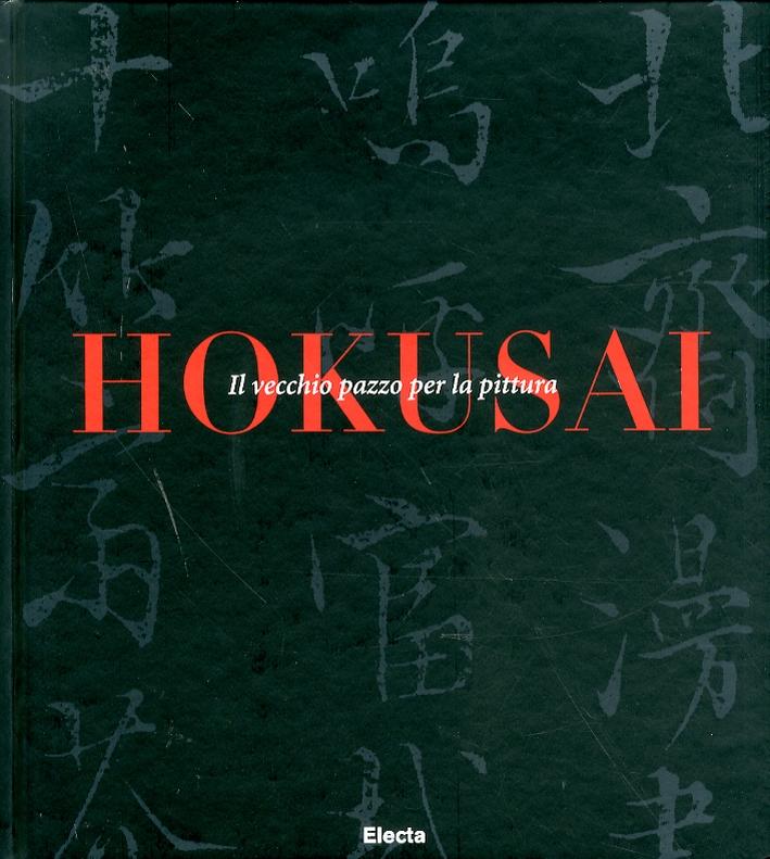 Hokusai. Il Vecchio Pazzo per la Pittura