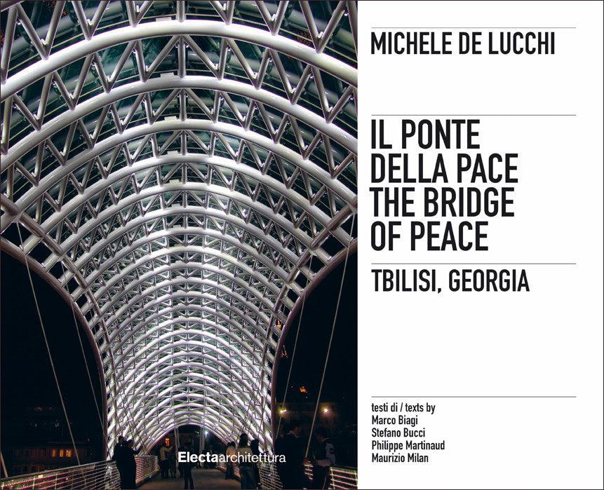 Michele De Lucchi. Il ponte della Pace, Tbilisi, Georgia. Ediz. italiana e inglese.