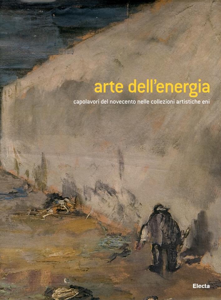 Arte per l'energia. Capolavori del Novecento nelle collezioni artistiche Eni