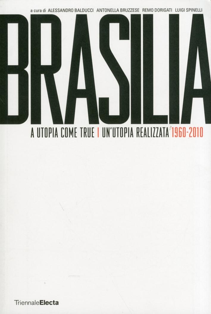 Brasilia. A utopia come true. 1960-2010. Brasilia Un'Utopia realizzata. 1960-2010.