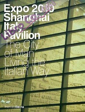 Expo Shangai. Italy Pavilion. The City of Man Living the Italian Way [Ed. Italiana].