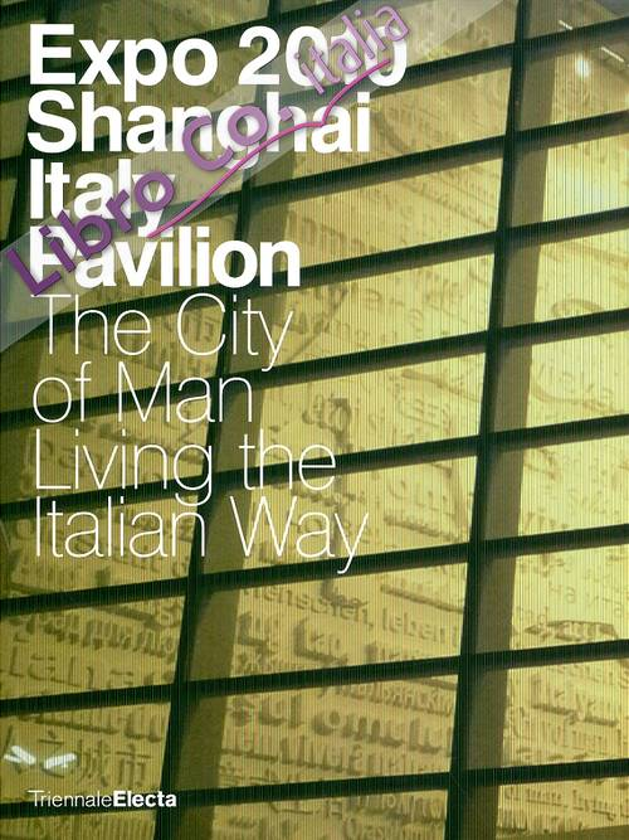 Expo Shangai. Italy Pavilion. The City of Man Living the Italian Way [English Ed.]