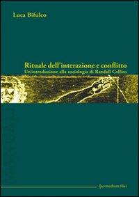 Rituale dell'interazione e conflitto. Un'introduzione alla sociologia di Randall Collins.
