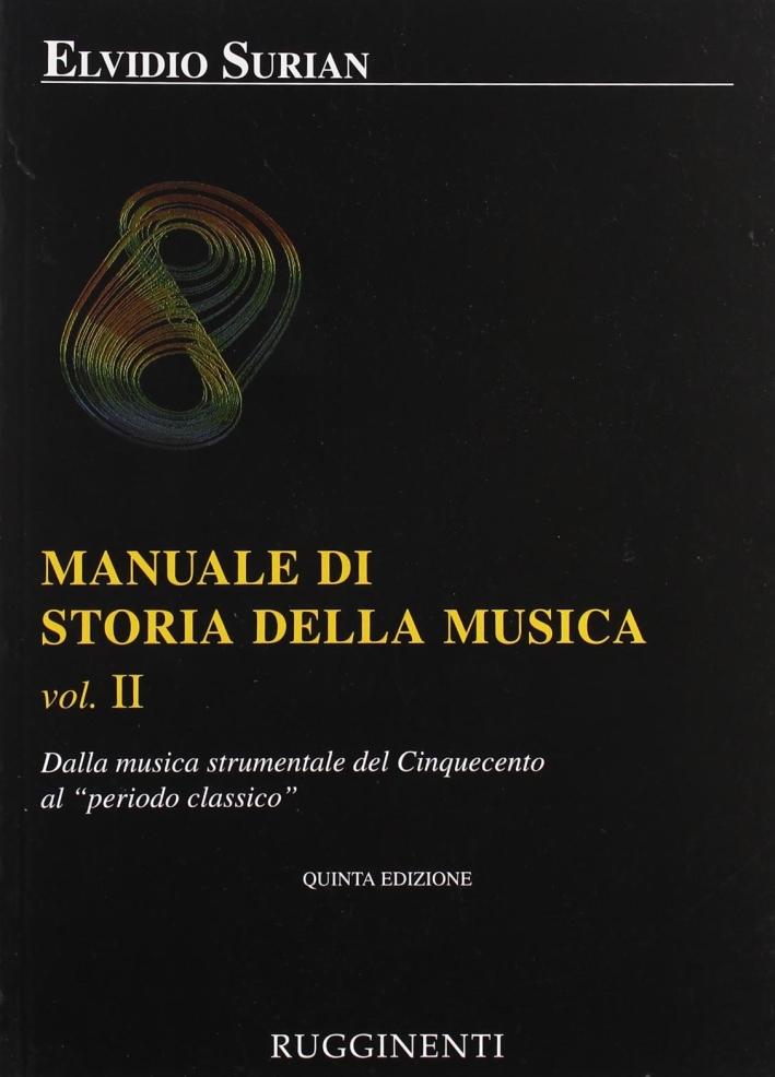Manuale di storia della musica. Vol. 2: Dalla musica strumentale al Cinquecento al periodo classico.
