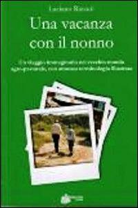 Una vacanza con il nonno. Un viaggio immaginario nel vecchio mondo agro-pastorale, con annessa terminologia illustrata.