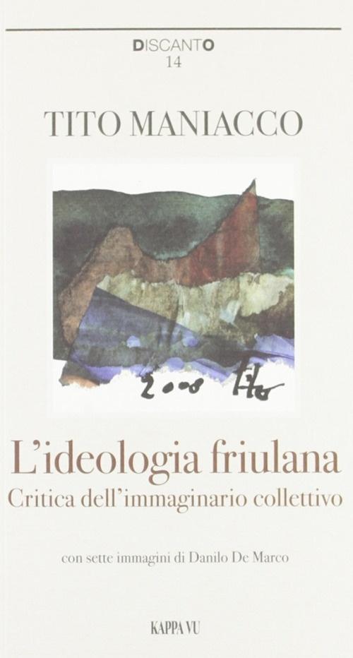 L'ideologia friulana. Critica dell'immaginario collettivo.