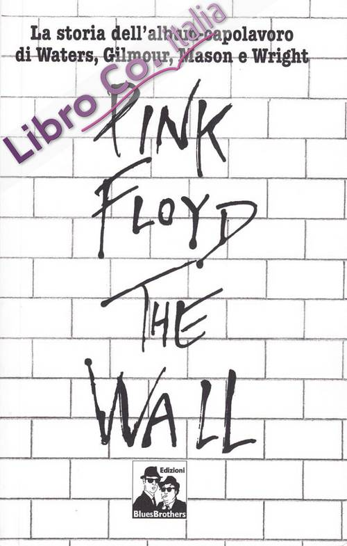 Pink Floyd. The Wall. La biografia di Roger Waters.