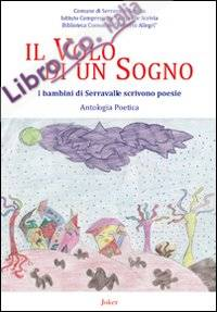 Il volo di un sogno. I bambini di Serravalle scrivono poesie