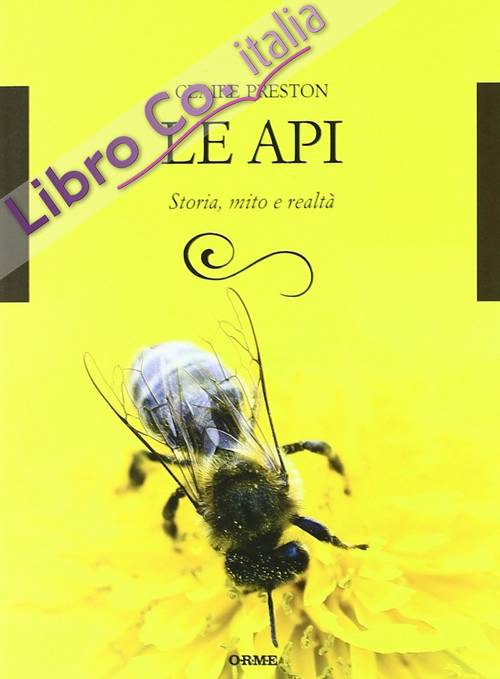 Le api. Storia, mito e realtà.