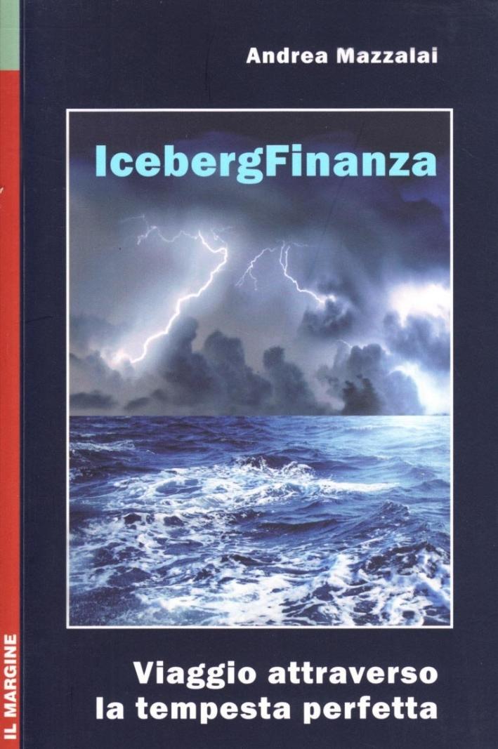 Iceberg finanza. Viaggio attraverso la tempesta perfetta.