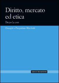 Diritto, mercato ed etica. Dopo la crisi. Omaggio a Piergaetano Marchetti