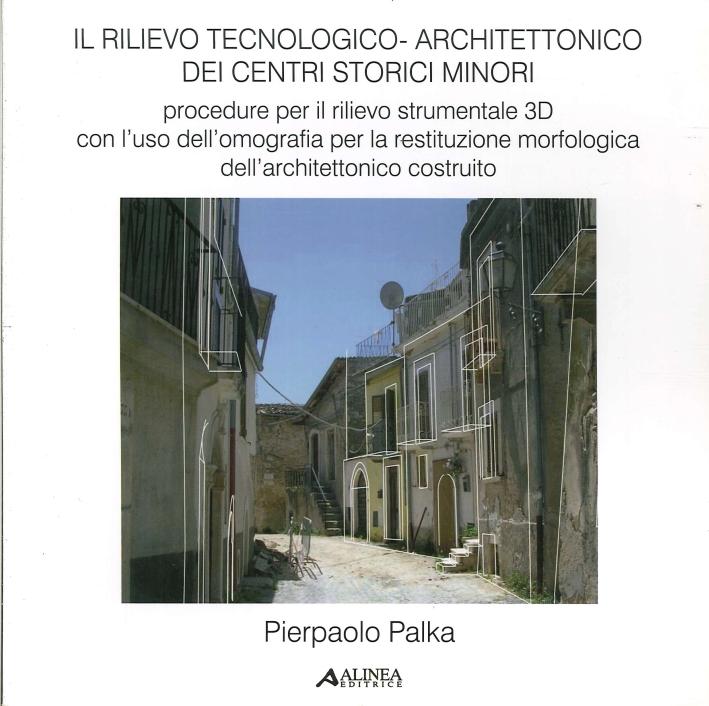 Il Rilievo Tecnologico-Architettonico dei Centri Storici Minori. Procedure per il Rilievo Strumentale 3D con L'Uso dell'Omografia per la Restituzione Morfologica dell'Architettonico Costruito