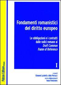 Fondamenti romanistici del diritto europeo. Vol. 1: Le obbligazioni e i contratti dalle radici romane al draft common frame of reference