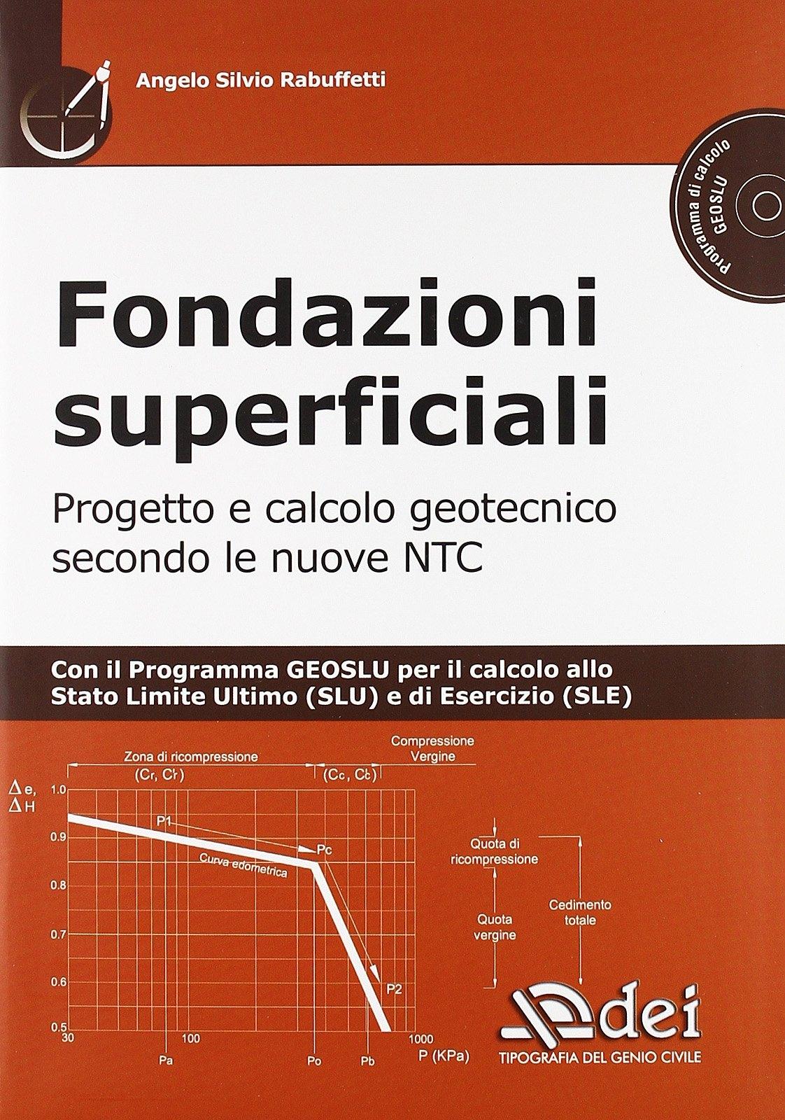 Fondazioni superficiali. Progetto e calcolo geotecnico secondo le nuove NTC. Con CD-ROM