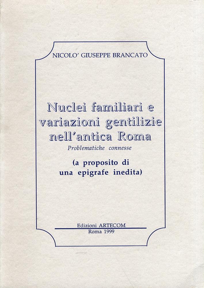 Nuclei familiari e variazioni gentilizie nell'antica Roma. Problematiche connesse. (a proposito di una epigrafe inedita)