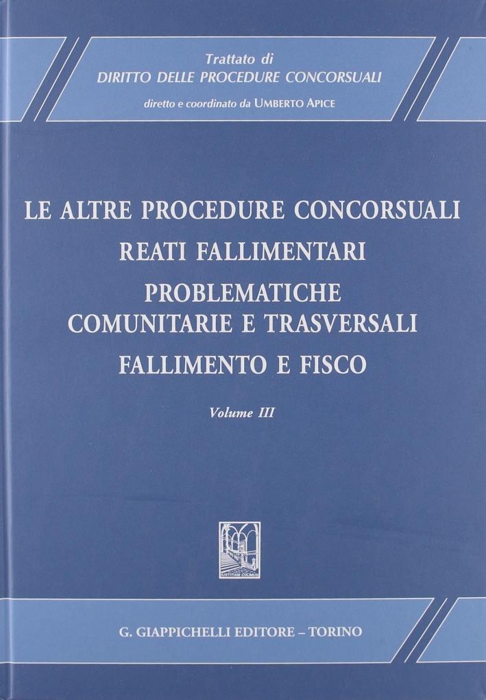 Trattato di diritto delle procedure concorsuali. Vol. 3: Le altre procedure concorsuali. Reati fallimentari. Problematiche comunitarie e trasversali. Fallimento e fisico