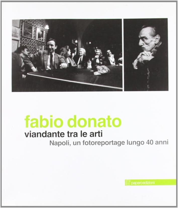 Fabio Donato. Viandante tra le Arti. Napoli, un Fotoreportage Lungo 40 Anni