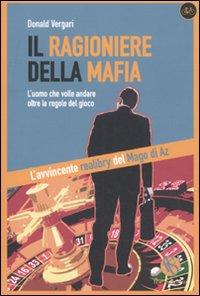 Il ragioniere della mafia. L'uomo che volle andare oltre le regole del gioco
