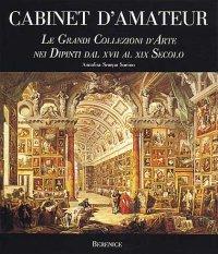 Cabinet d'amateur. Le grandi collezioni d'arte nei dipinti dal XVII al XIX secolo