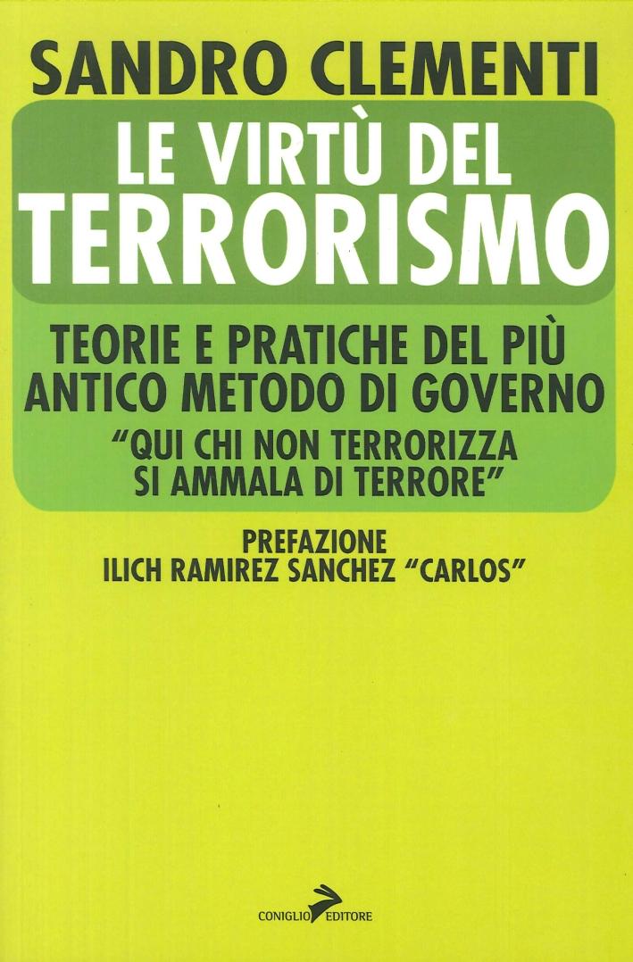 Le virtù del terrorismo. Teorie e pratiche del più antico metodo di governo