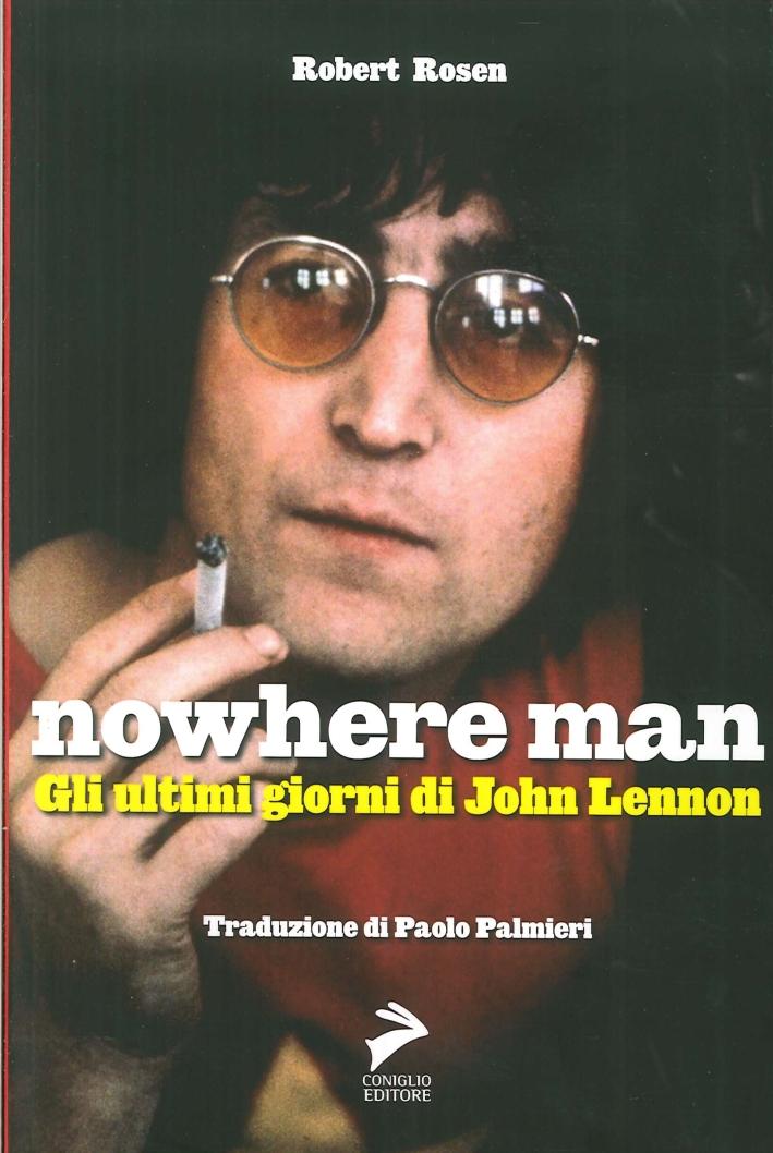 Nowhere Man. Gli ultimi giorni di John Lennon.
