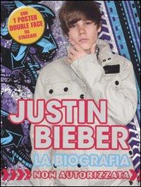 Justin Bieber. La Biografia non Autorizzata. con Poster