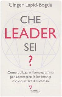 Che Leader Sei? Come Utilizzare L'Enneagramma per Accrescere la Leadership e Conquistare il Successo