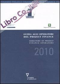 Guida agli operatori del project finance 2010-Directory to project finance operators in the Italian market. Ediz. bilingue