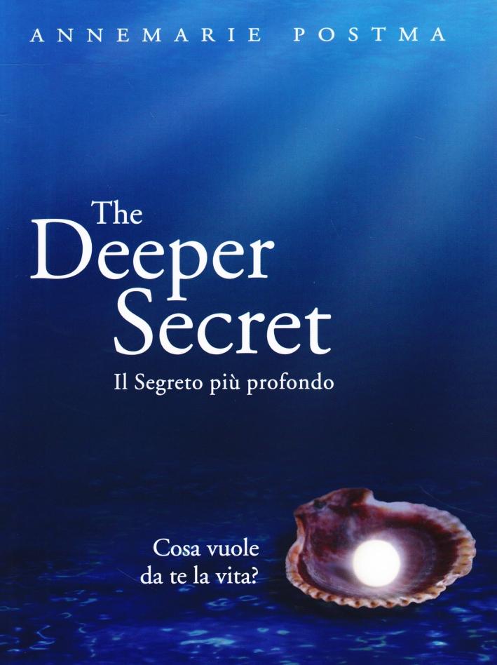 The Deeper Secret. Il Segreto più Prodondo. Cosa Vuole da te la Vita?