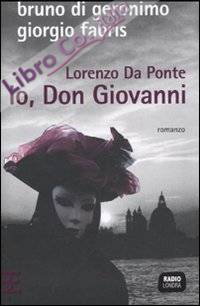Lorenzo Da Ponte. Io, don Giovanni.