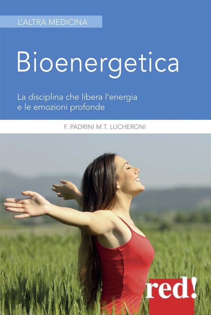 Bioenergetica. La disciplina che libera l'energia e le emozioni profonde.