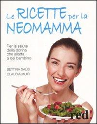 Le ricette per la neo-mamma. Per la salute della donna che allatta e del bambino.