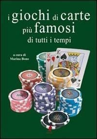 I giochi di carte più famosi di tutti i tempi. Ediz. illustrata