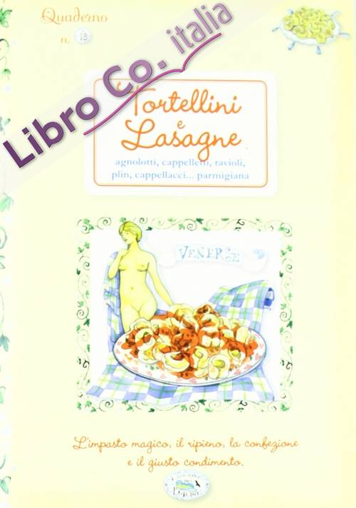 Tortellini e lasagne. Quaderni di cucina.