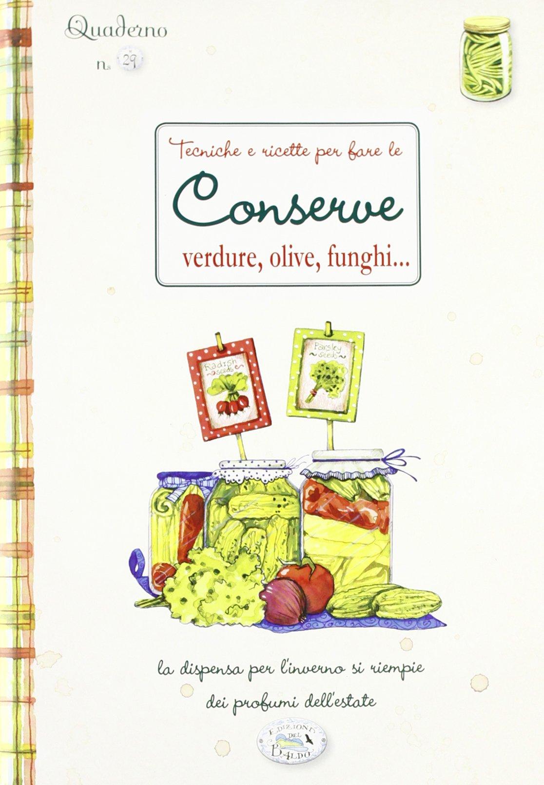Tecniche e ricette per fare le conserve. Quaderni di cucina.