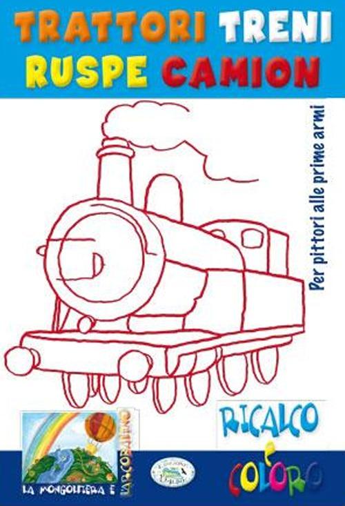 Trattori, treni, ruspe. Ricalco e coloro. Ediz. illustrata
