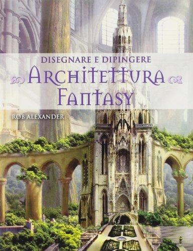 Disegnare e dipingere architettura fantasy.