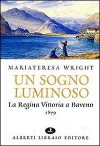Un Sogno Luminoso. La Regina Vittoria a Baveno 1879.